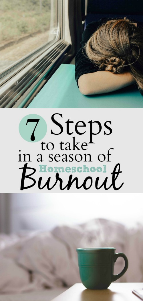 7 Steps to Take in a Season of Homeschool Burnout