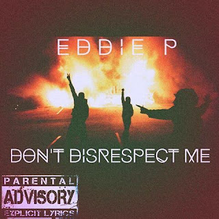 New Music: Eddie P - Don't Disrespect Me