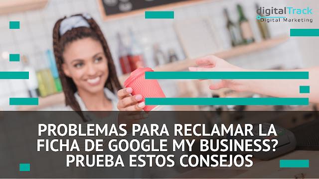 Problemas Para Reclamar La Ficha De Tu Negocio Local En Google My Business? Prueba Estos Consejo