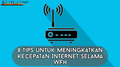 8 Tips untuk Meningkatkan Kecepatan Internet Selama WFH