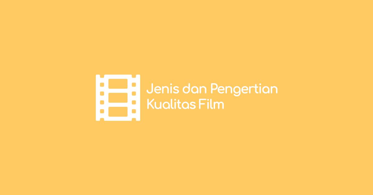 Jenis dan Pengertian Kualitas Film