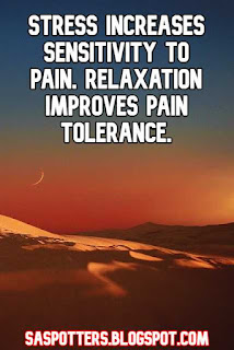 Stress increases sensitivity to pain. Relaxation improves pain tolerance.