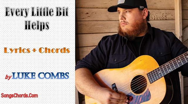 Every Little Bit Helps Chords and Lyrics by Luke Combs