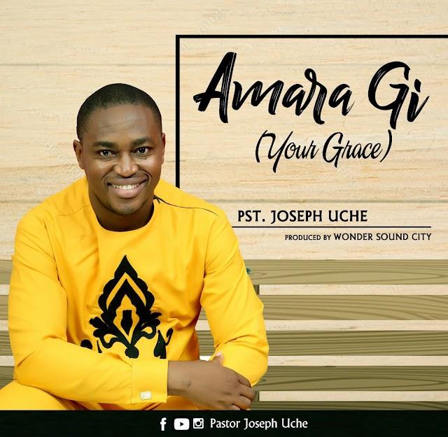 MUSIC: Pst. Joseph Uche – Amara Gi (Your Grace)