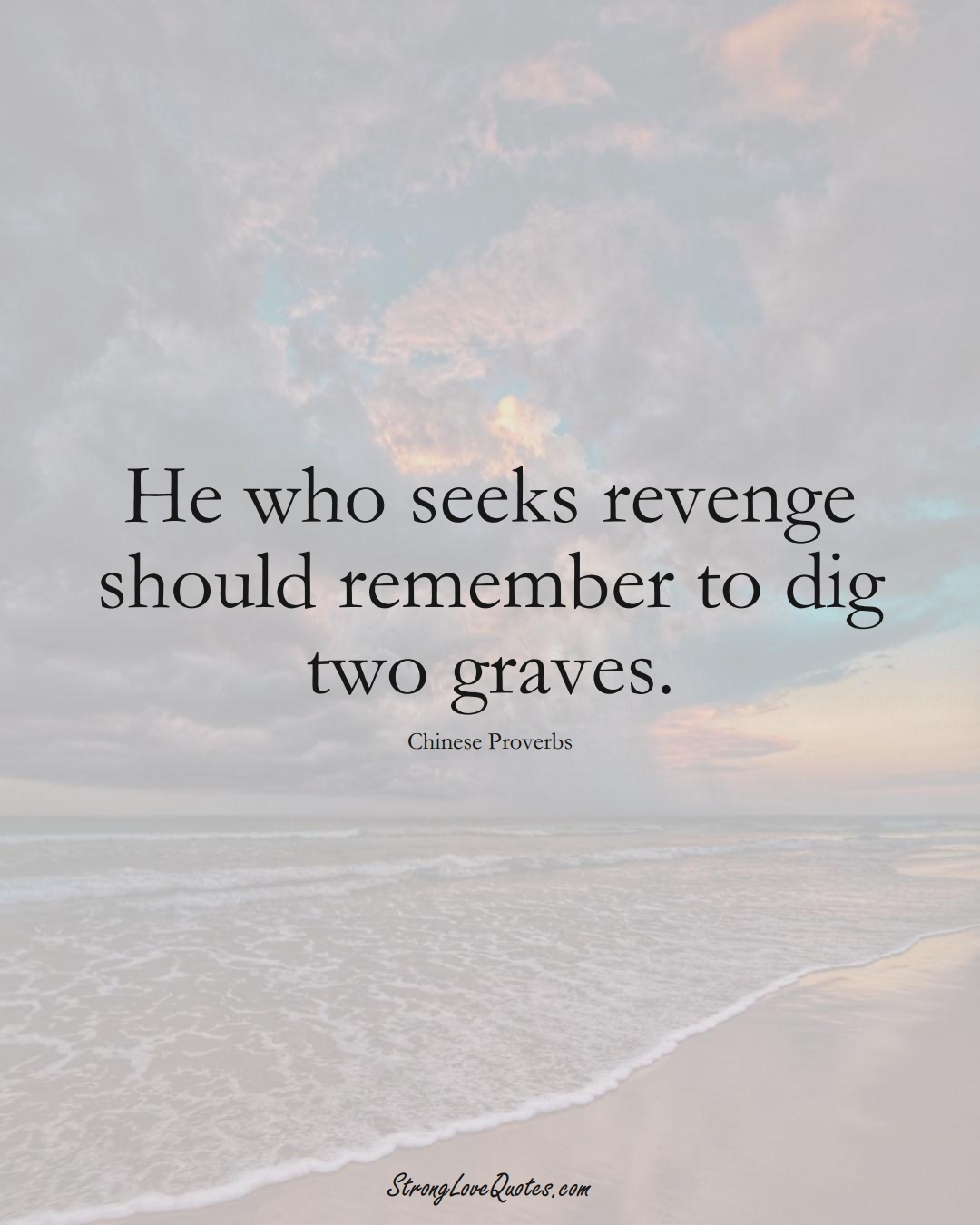 He who seeks revenge should remember to dig two graves. (Chinese Sayings);  #AsianSayings