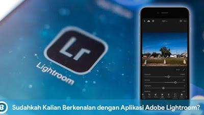 Sudahkah Kalian Berkenalan dengan Aplikasi Adobe Lightroom?