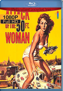 El Ataque De La Mujer De 50 Pies[1958] [1080p BRrip] [Latino- Ingles] [GoogleDrive] LaChapelHD