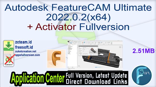 Autodesk FeatureCAM Ultimate 2022.0.2(x64) + Activator Fullversion