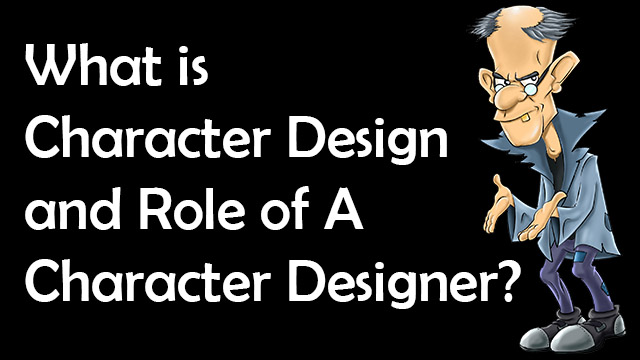 What is Character Design and Role of Character Designer