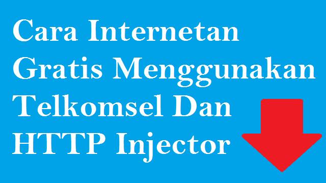 Cara Internet Gratis Menggunakan Telkomsel Dan HTTP Injector Terbaru