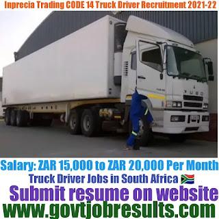 Inprecia Trading CODE 14 Truck Driver Recruitment 2021-22