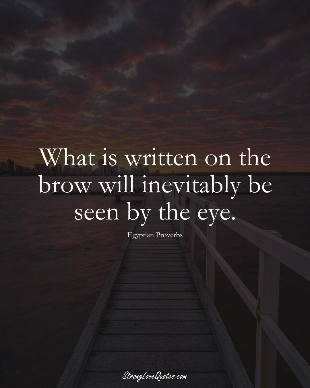 What is written on the brow will inevitably be seen by the eye. (Egyptian Sayings);  #MiddleEasternSayings