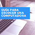Guía para escoger una computadora