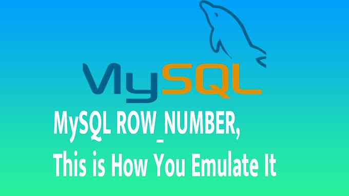 MySQL ROW_NUMBER, This is How You Emulate It