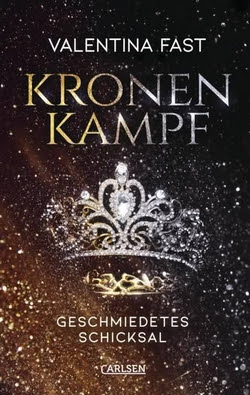 Bücherblog. Rezension. Buchcover. Kronenkampf - Geschmiedetes Schicksal von Valentina Fast. Fantasy. Jugendbuch. Carlsen Verlag.