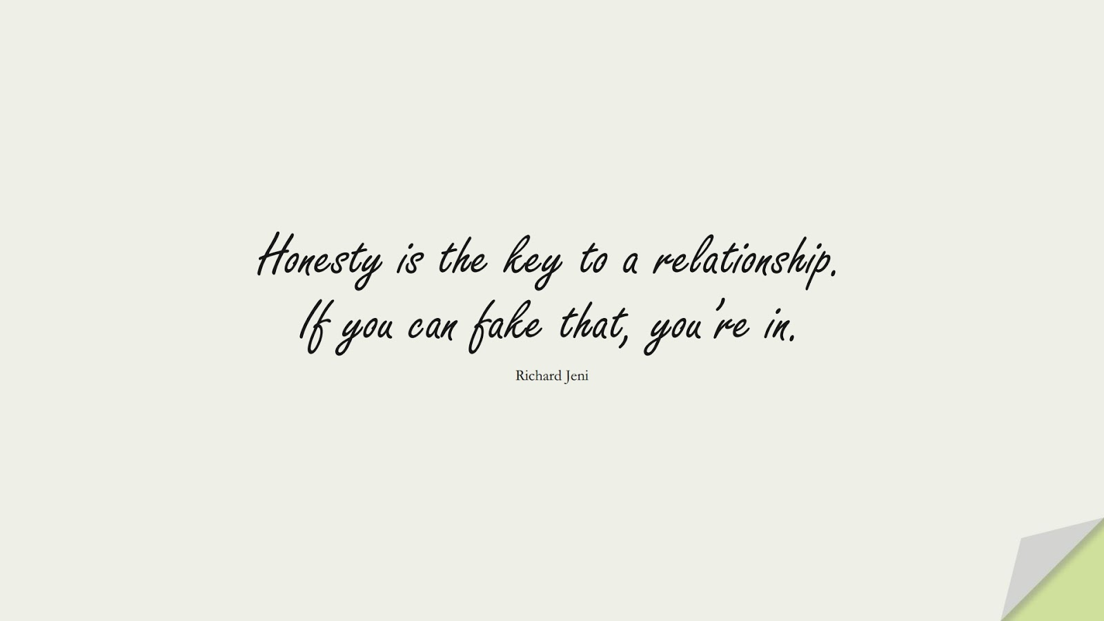 Honesty is the key to a relationship. If you can fake that, you're in. (Richard Jeni);  #LoveQuotes