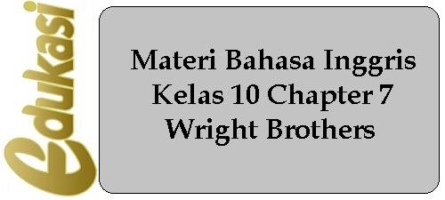 Materi Bahasa Inggris Kelas 10 Chapter 7 - Wright Brothers