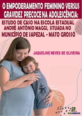 O Empoderamento Feminino Versus Gravidez Precoce na Adolescência:  Estudo de Caso na Escola Estadual André Antônio Maggi, Situada no Município de Sapezal – Mato Grosso