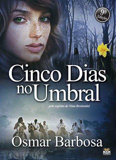 Cinco dias no umbral Pelo espírito de Nina Brestonini - Osmar Barbosa