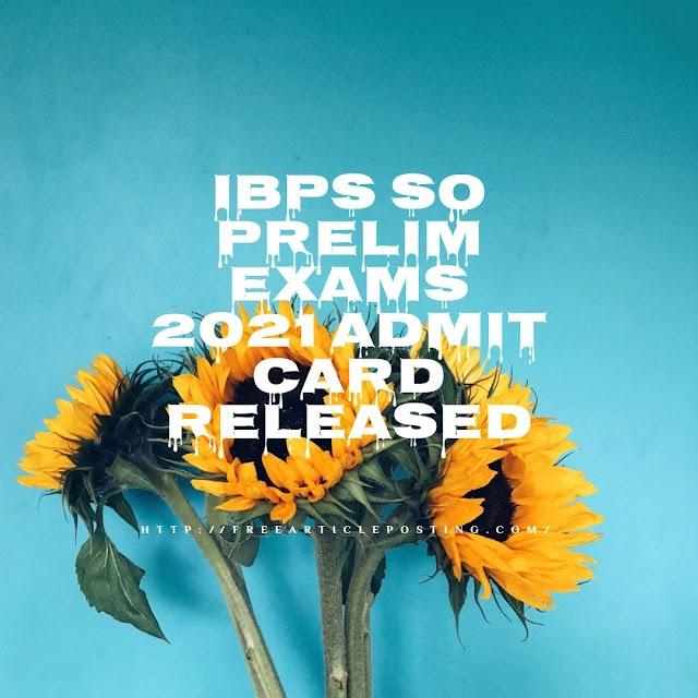 IBPS SO Prelim Exams 2021 Admit card released
