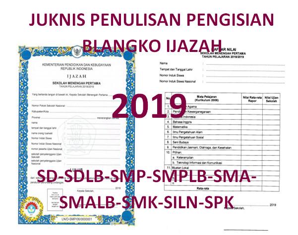 JUKNIS PENGISIAN BLANGKO IJAZAH SD, SDLB, SMP, SMPLB, SMA, SMALB, SMK, SILN, SPK - 2019