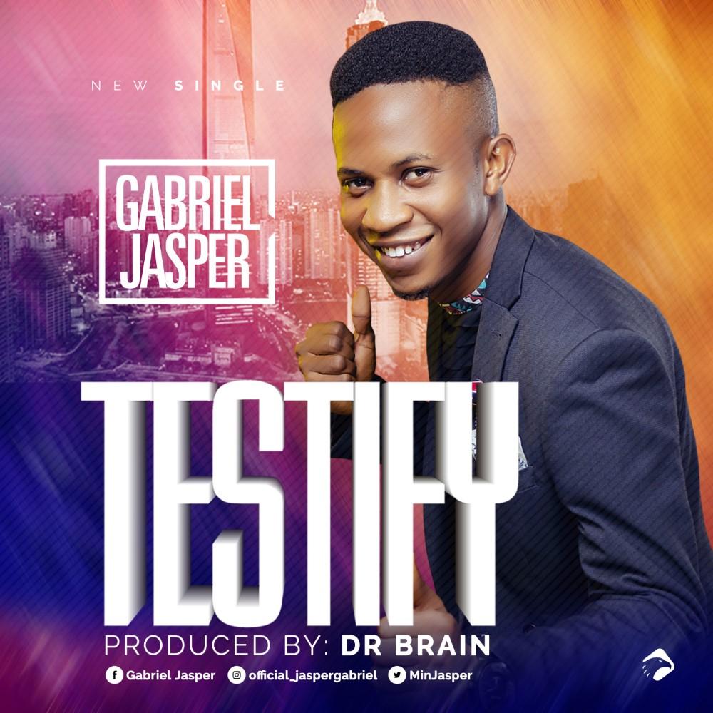 Gabriel Jasper - Testify Lyrics & Mp3 Download