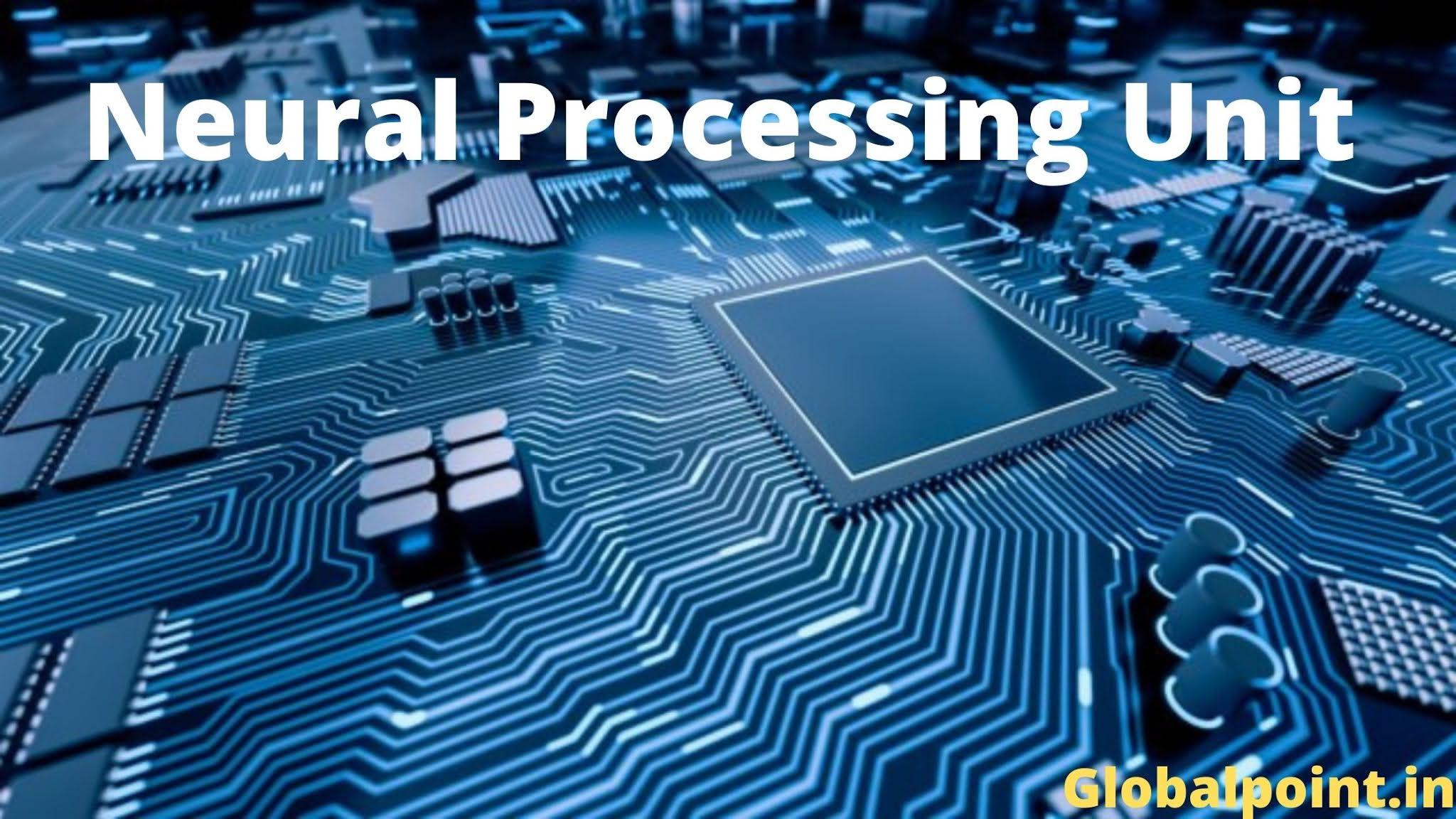 Neural Processing Unit