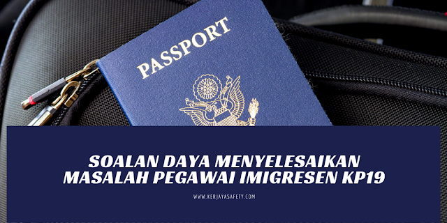 Soalan Daya Menyelesaikan Masalah Pegawai Imigresen KP19
