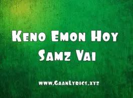 Keno Emon Hoy Samz Vai Lyrics
