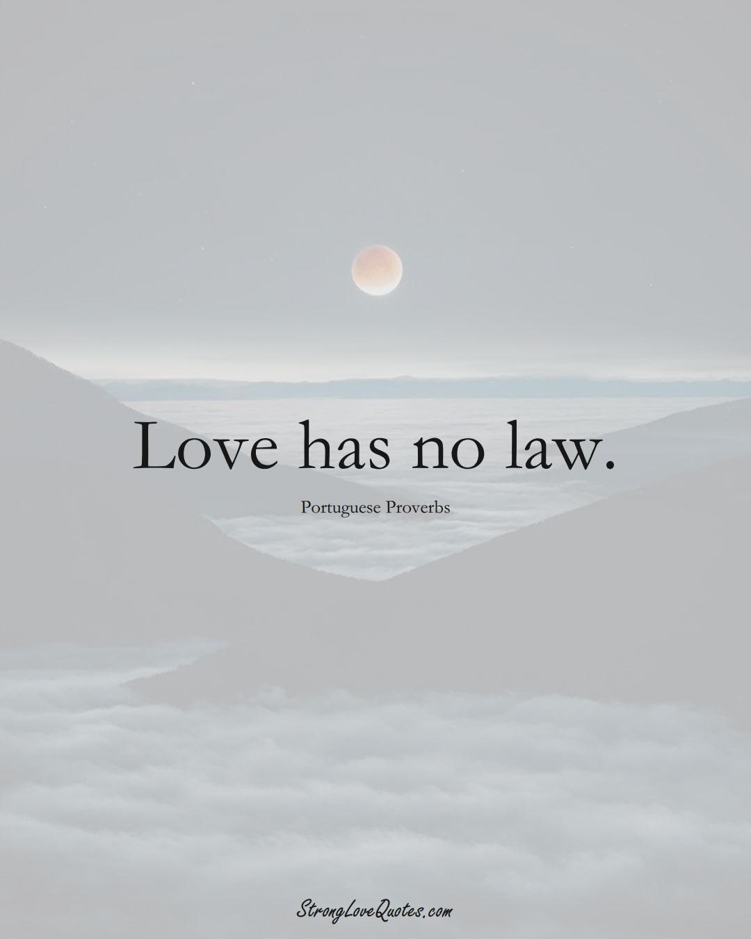 Love has no law. (Portuguese Sayings);  #EuropeanSayings