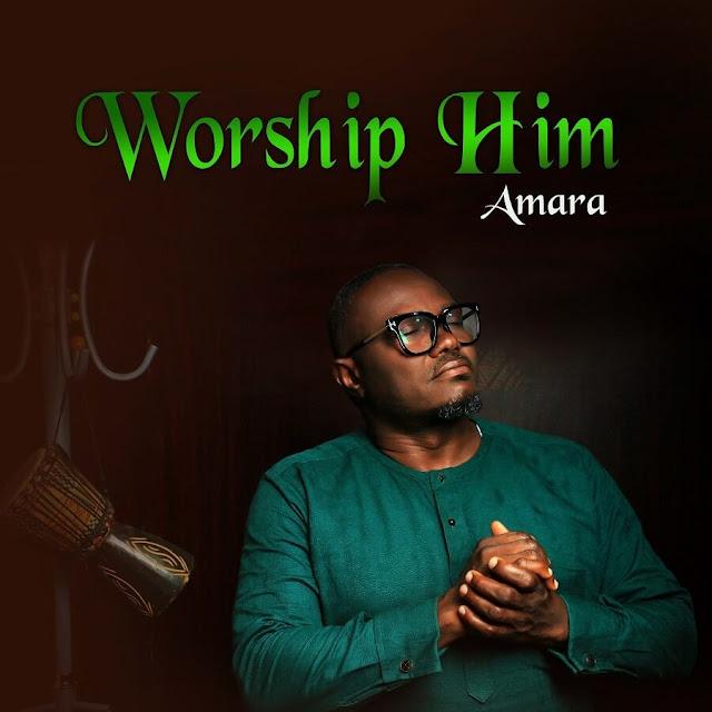 Download Audio: AMARA - Worship Him mp3
