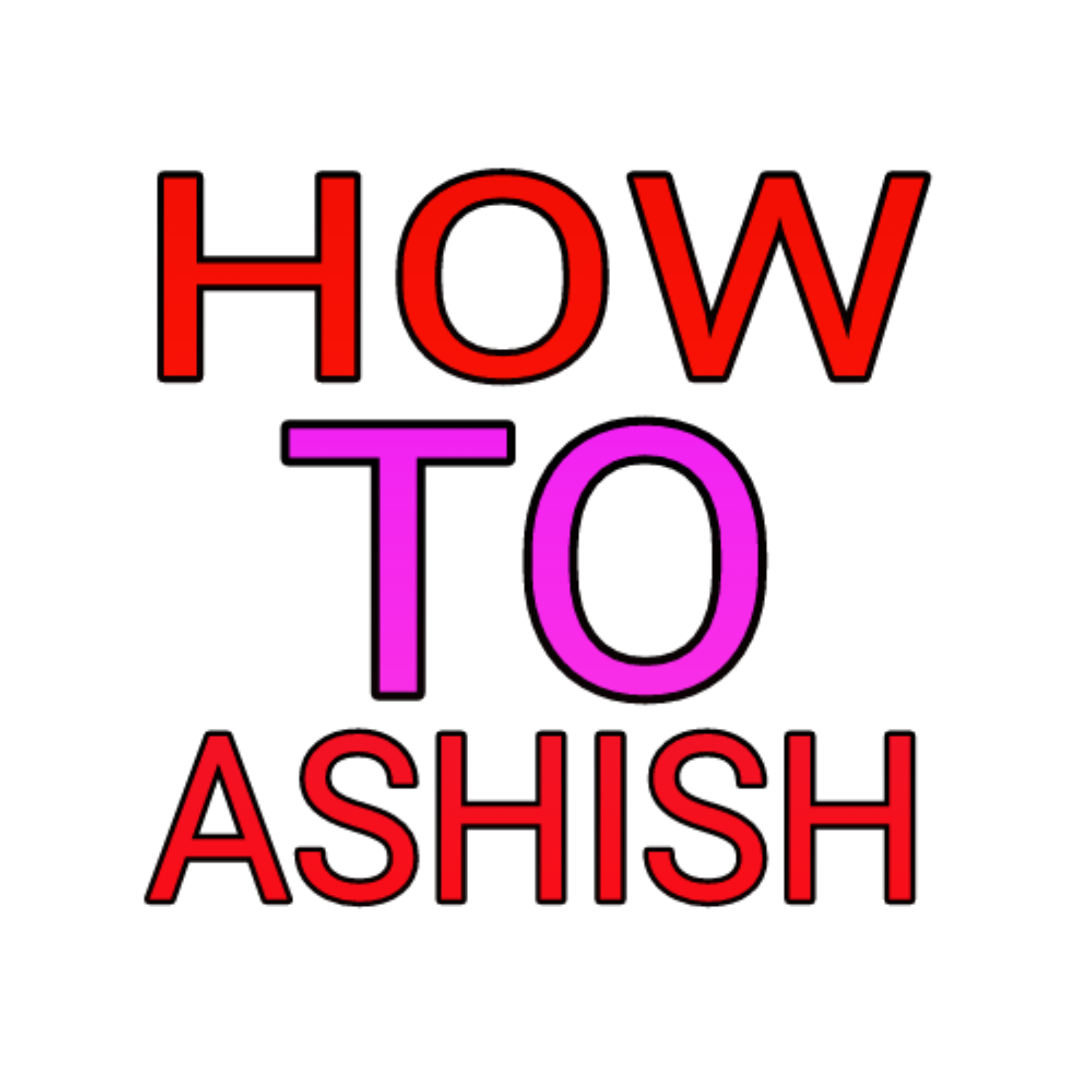 How to ashish