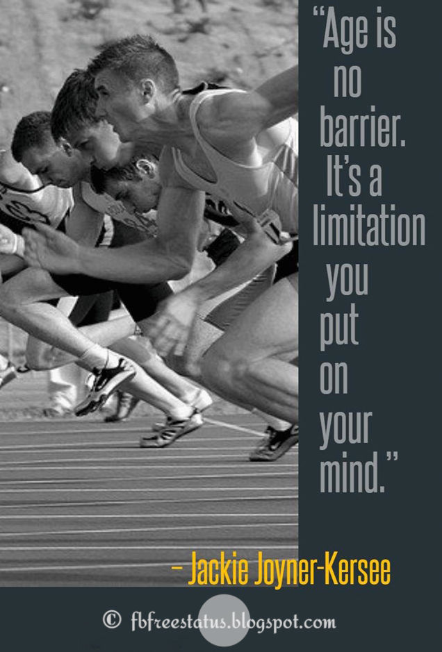 Sports Quotes-age is no barrier. It's a limitation you put on your mind