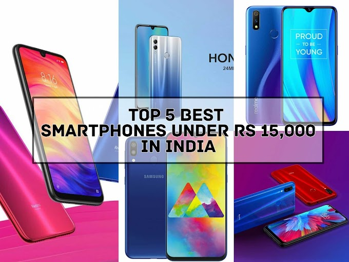 Top 5 Best Smart Phones under 15000 Rupees