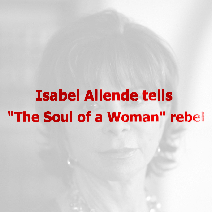 """Isabel Allende tells """"The Soul of a Woman"""" rebel"""
