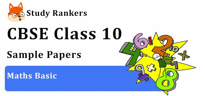CBSE Sample Papers for Class 10 Maths Basic 2020-21