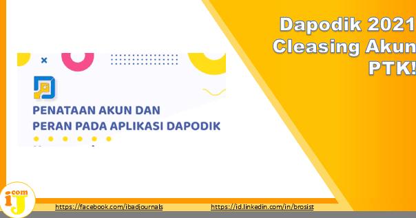 Dapodik 2021 Cleansing Akun PTK! Ada 5 Kategori | IJ.COM