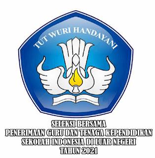Penerimaan Guru dan Tenaga Kependidikan Sekolah Indonesia Di Luar Negeri Tahun 2021