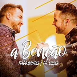 A Benção - Tiago Dantas e Pr. Lucas