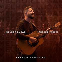 Melhor Lugar (Sessão Acústica) - Marcelo Markes