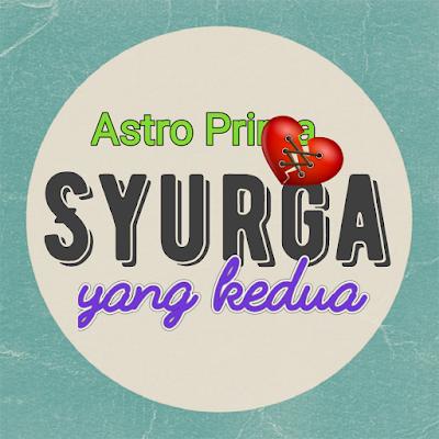 Sinopsis Drama Syurga Yang Kedua 80 Episod Di Astro Prima