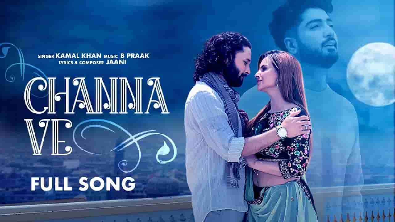 Channa ve lyrics Ucha pind Kamal Khan Punjabi Song