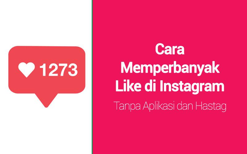 Cara Memperbanyak Like di Instagram Tanpa Aplikasi dan Hastag