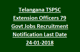 Telangana TSPSC Extension Officers 79 Govt Jobs Recruitment Notification Last Date 24-01-2018