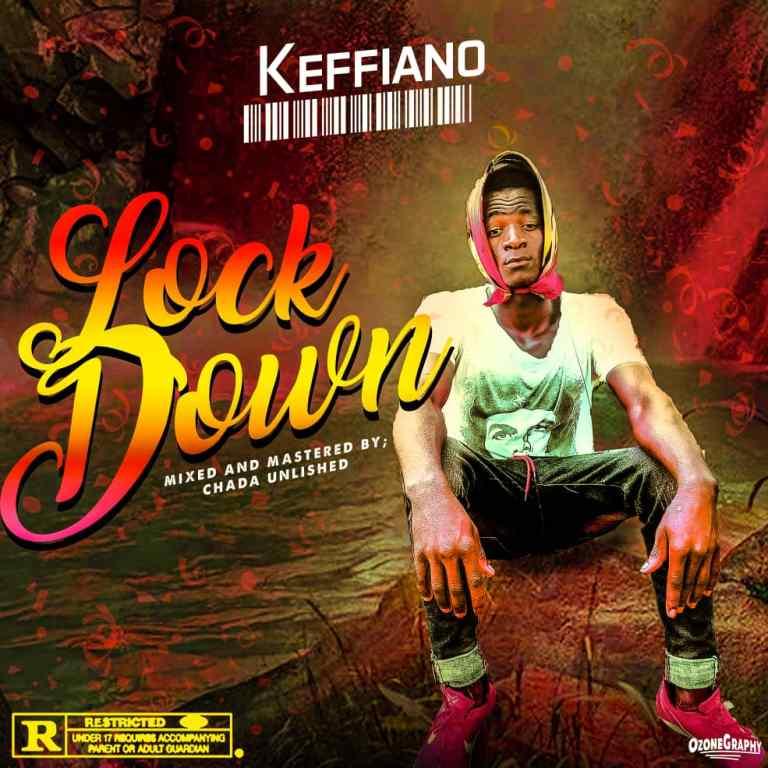 MUSIC: Keffiano – Lock Down #Arewapublisize