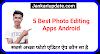 5 Best Photo Editing Apps Android | सबसे अच्छा फोटो एडिटर ऐप कौन सा है - jankariupdate