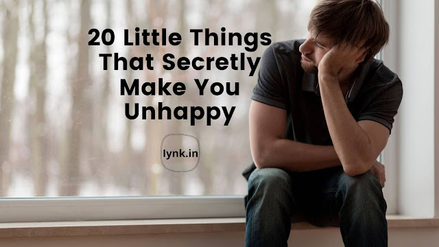 20 Little Things That Secretly Make You Unhappy