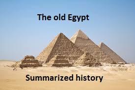 The old Egypt : Summarized history