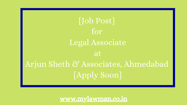 [Job Post] for Legal Associate at Arjun Sheth & Associates, Ahmedabad [Apply Soon]