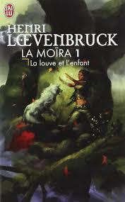 La Moïra : La louve et l'enfant de Henri Lœvenbruck.